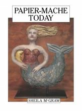 Sheila McGraw Papier-Mache Today