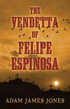 Jones, Adam James The Vendetta of Felipe Espinosa