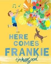 Hopgood, Tim Here Comes Frankie!