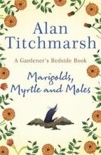 Alan Titchmarsh Marigolds, Myrtle and Moles