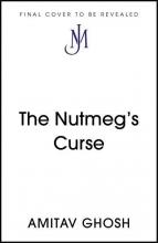 Amitav Ghosh, The Nutmeg`s Curse