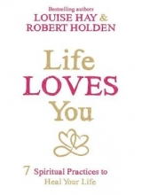 Louise Hay,   Robert Holden Life Loves You