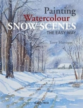Harrison, Terry Painting Watercolour Snow Scenes the Easy Way