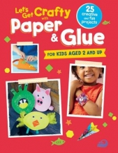Let`s Get Crafty with Paper & Glue