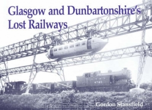 Gordon Stansfield Glasgow and Dunbartonshire`s Lost Railways