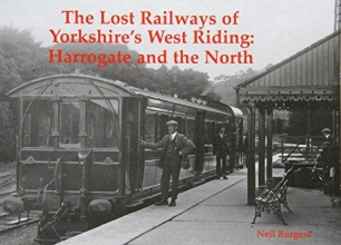 Neil Burgess The Lost Railways of Yorkshire`s West Riding