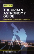 Robin Scagell Philip`s The Urban Astronomy Guide