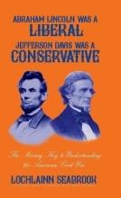 Seabrook, Lochlainn Abraham Lincoln Was a Liberal, Jefferson Davis Was a Conservative