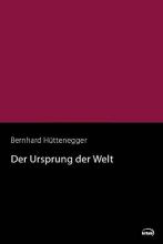 Hüttenegger, Bernhard Der Ursprung der Welt