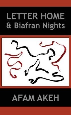 Afam Akeh,Letter Home & Biafran Nights