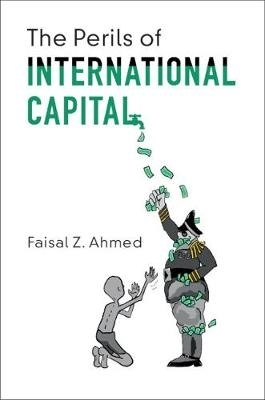 Faisal Z. (Princeton University, New Jersey) Ahmed,The Perils of International Capital