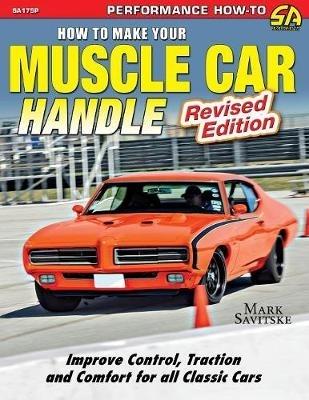 Mark Savitske,How to Make Your Muscle Car Handle