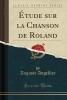 Angellier, Auguste, ?tude sur la Chanson de Roland (Classic Reprint)