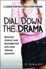 Colleen O`Grady, Dial Down the Drama: Reducing Conflict and Reconnecting with Your Teenage Daughter - A Guide for Mothers Everywhere