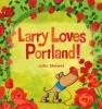 Skewes, John, Larry Loves Portland!