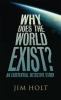 Jim Holt, Why Does the World Exist?
