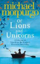 Morpurgo, Michael Of Lions and Unicorns