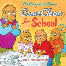 Berenstain, Jan,   Berenstain, Mike The Berenstain Bears Come Clean for School