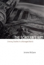 Mcgann, Jerome The Scholar`s Art - Literary Studies in a Managed World