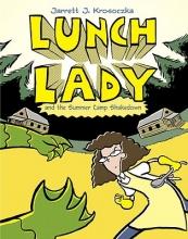 Krosoczka, Jarrett J. Lunch Lady and the Summer Camp Shakedown