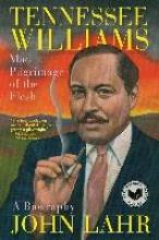 Lahr, John Tennessee Williams - Mad Pilgrimage of the Flesh