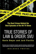 Dwyer, Kevin,   Fiorillo, Jure True Stories of Law & Order: Special Victims Unit