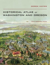 Hayes, Derek Historical Atlas of Washington and Oregon
