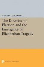 Rozett, Martha The Doctrine of Election and the Emergence of Elizabethan Tragedy