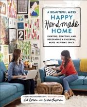 Emma Chapman,   Elsie Larson A Beautiful Mess Happy Handmade Home