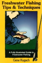 Kugach, Gene Freshwater Fishing Tips and Techniques