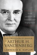 Kaplan, Lawrence S. The Conversion of Senator Arthur H. Vandenberg