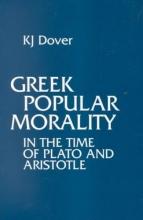 K. J. Dover Greek Popular Morality in the Time of Plato and Aristotle