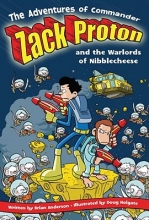 Anderson, Brian The Adventures of Commander Zack Proton and the Warlords of Nibblecheese