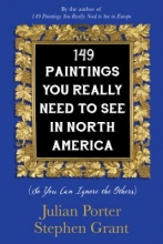 Porter, Julian,   Grant, Stephen 149 Paintings You Really Need to See in North America