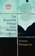 Mengestu, Dinaw The Beautiful Things That Heaven Bears