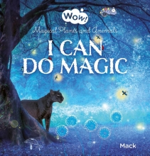 Mack van Gageldonk , Wow! I Can Do Magic. Magical Plants and Animals