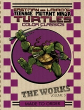Eastman, Kevin B.,   Laird, Peter,   Lawson, Jim Teenage Mutant Ninja Turtles The Works 5