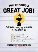 Biz Ellis,   Theresa Thorn You`re Doing a Great Job! - 100 Ways You`re Winning at Parenting