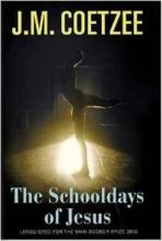 Coetzee, J M Schooldays of Jesus