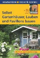 Huber, Erwin Selbst Gartenhuser, Lauben und Pavillons bauen