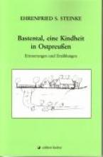 Steinke, Ehrenfried S. Bastental, eine Kindheit in Ostpreußen