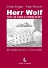 Karger, Ulrich Herr Wolf kam nie nach Berchtesgaden