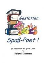 Kielmann, Roland Gestatten, Spaß-Poet
