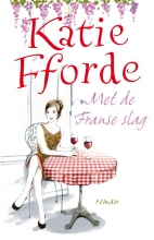 Katie  Fforde Met de Franse slag