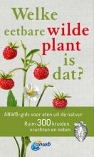 Christa Bastgen , Welke eetbare wilde plant is dat? ANWB gids voor eten uit de natuur