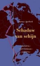 Barney  Agerbeek Schaduw van schijn. Batavia - Rotterdam - Jakarta