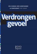 Piet  Leguit Verdrongen gevoel  Een chirurg over geneeskunde en geneeskunst