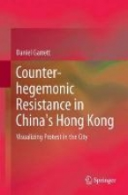 Garrett, Daniel Paul Counter-hegemonic Resistance in China`s Hong Kong