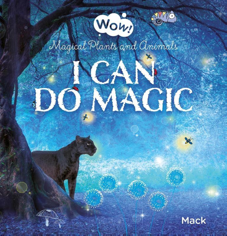 Mack van Gageldonk,Wow! I Can Do Magic. Magical Plants and Animals