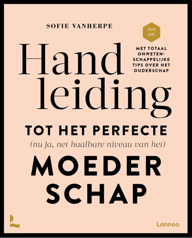 Sofie Vanherpe, Mama Baas,Handleiding tot het perfecte (nu ja net haalbare niveau van het) moederschap